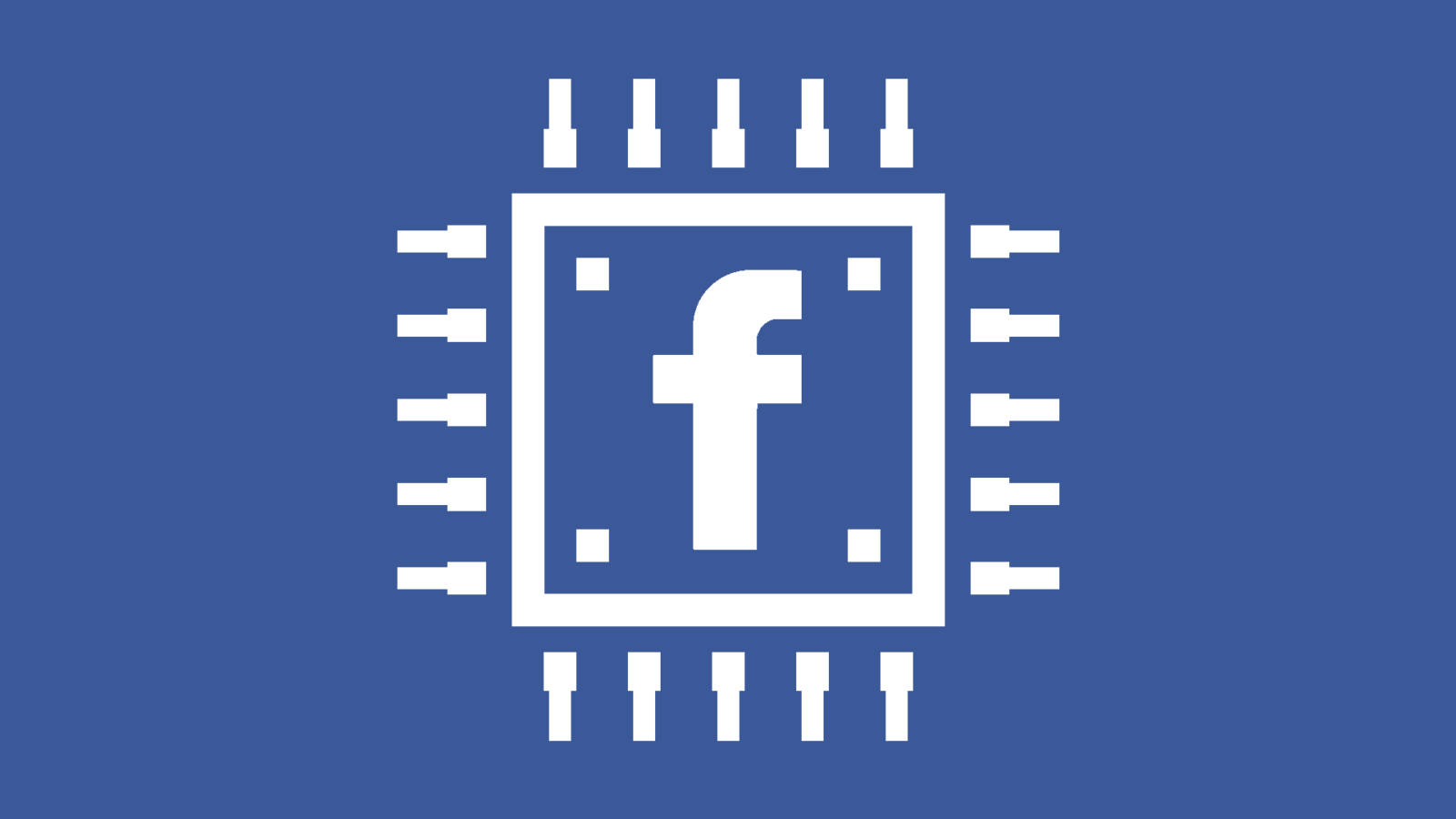 Facebook Is Working To Build Its Own Chips For Its Hardware Projects