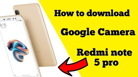 Best Google Camera Go For Redmi Note 5 pro
