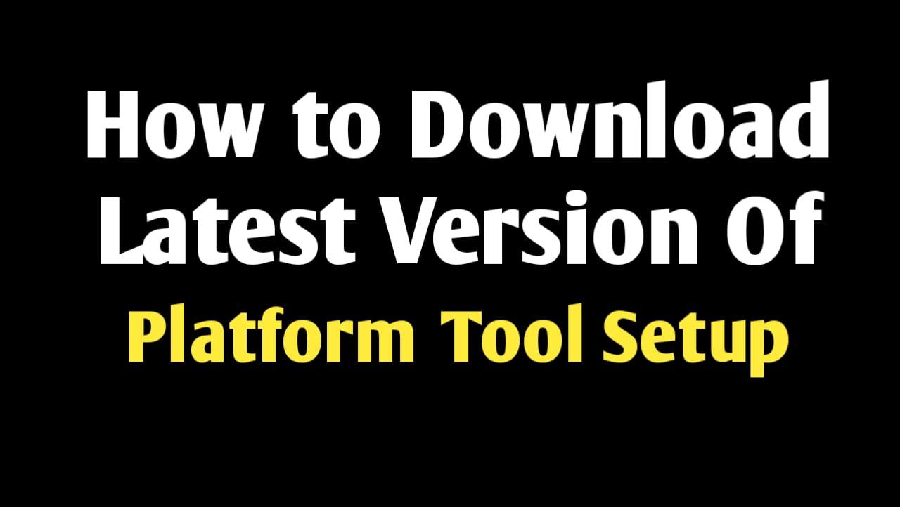 Download Latest Version Of Platform Tool Setup